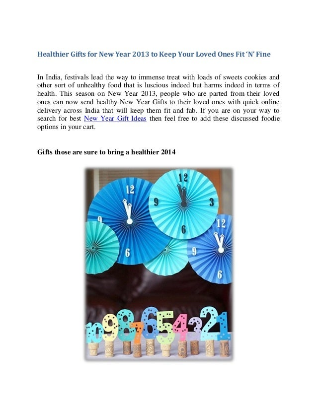Healthier Gifts for New Year 2013 to Keep Your Loved Ones Fit 'N' Fine In India, festivals lead the way to immense treat w...
