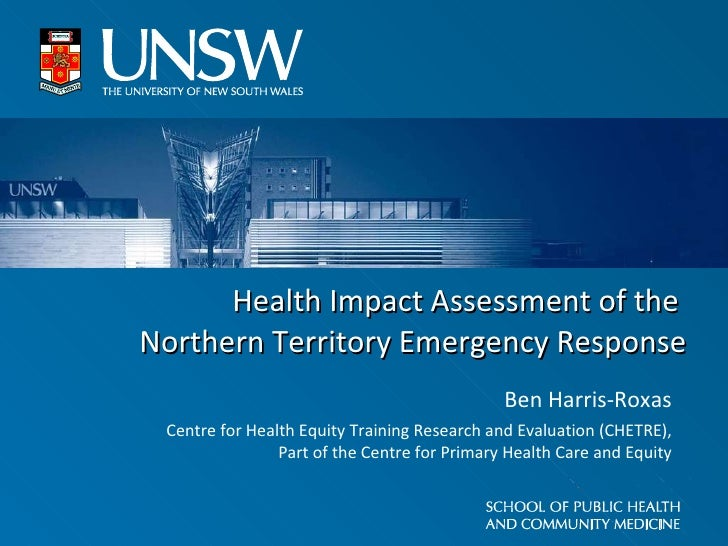 Health Impact Assessment of the  Northern Territory Emergency Response Ben Harris-Roxas Centre for Health Equity Training ...