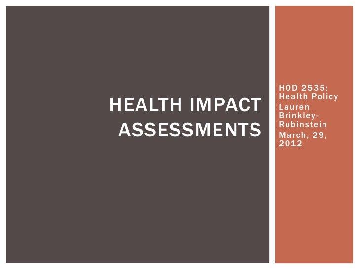 HOD 2535:                Health PolicyHEALTH IMPACT   Lauren                Brinkley - ASSESSMENTS    Rubinstein          ...
