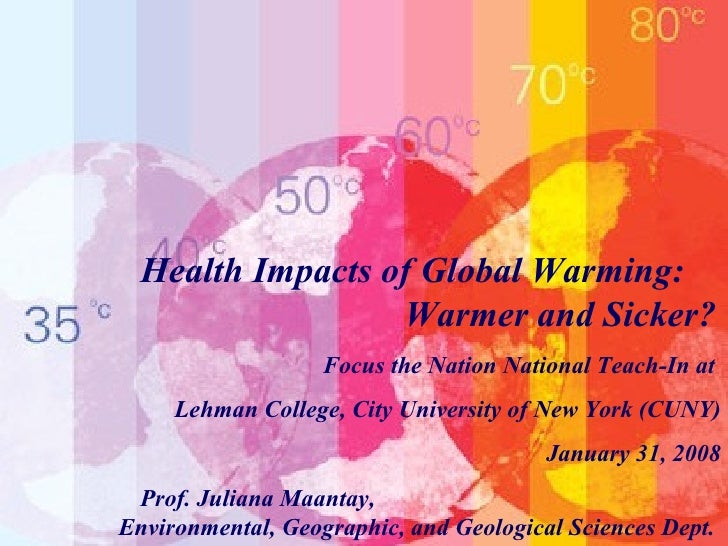 Health Impacts of Global Warming:  Warmer and Sicker?   Focus the Nation National Teach-In at  Lehman College, City Univer...