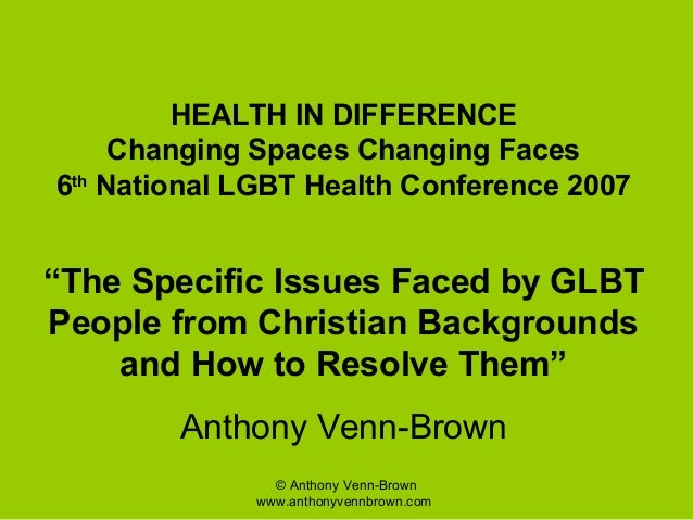 © Anthony Venn-Brownwww.anthonyvennbrown.comHEALTH IN DIFFERENCEChanging Spaces Changing Faces6thNational LGBT Health Conf...
