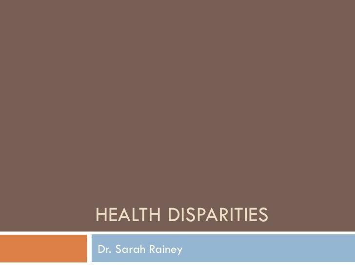 HEALTH DISPARITIES Dr. Sarah Rainey