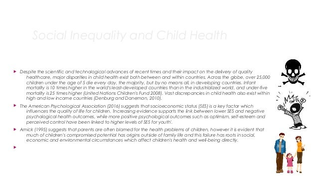 Social Inequality and Child Health  Despite the scientific and technological advances of recent times and their impact on...