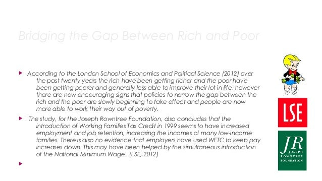 Bridging the Gap Between Rich and Poor  According to the London School of Economics and Political Science (2012) over the...