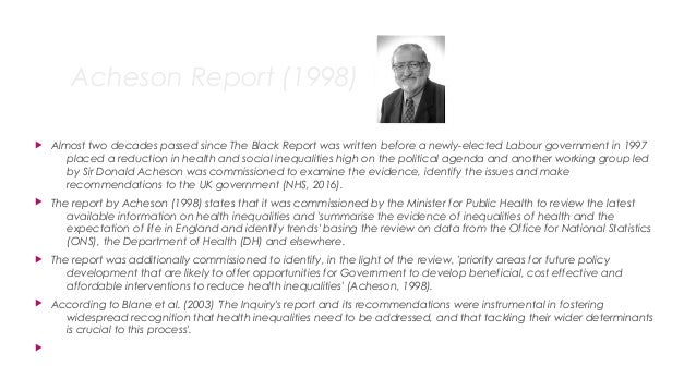 Acheson Report (1998)  Almost two decades passed since The Black Report was written before a newly-elected Labour governm...