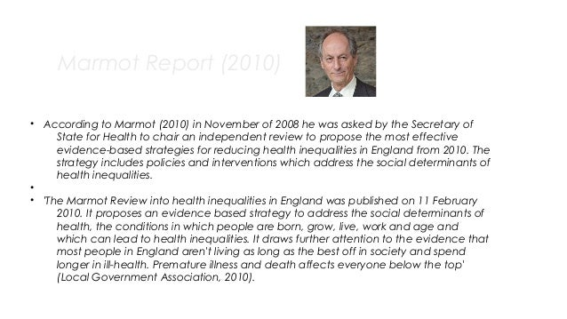 Marmot Report (2010) • According to Marmot (2010) in November of 2008 he was asked by the Secretary of State for Health to...