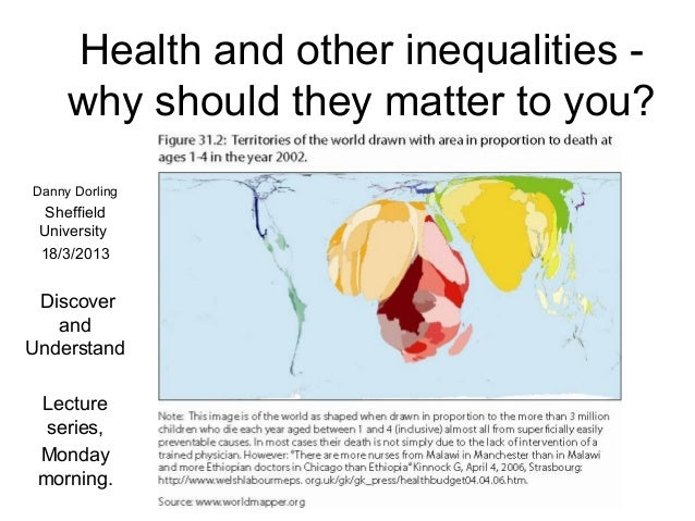 Health and other inequalities -     why should they matter to you?Danny Dorling  Sheffield University 18/3/2013 Discover  ...