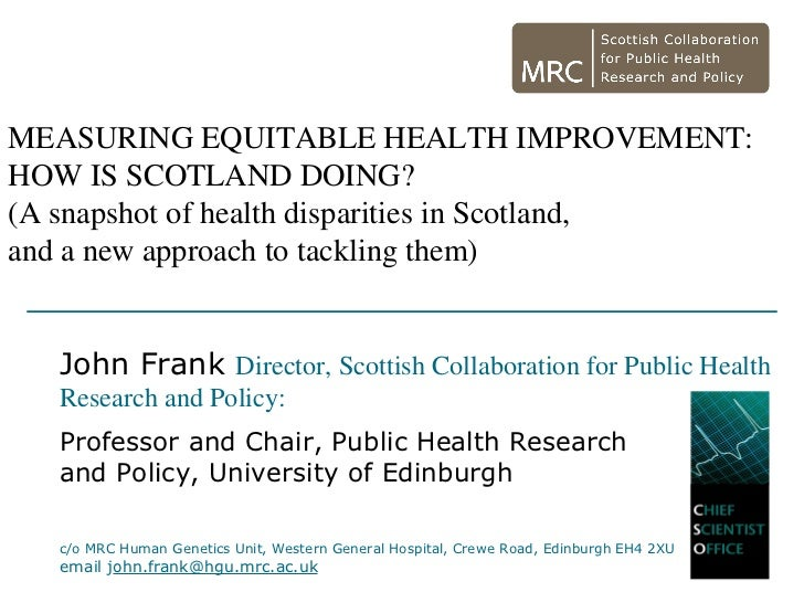 MEASURING EQUITABLE HEALTH IMPROVEMENT:HOW IS SCOTLAND DOING?(A snapshot of health disparities in Scotland,and a new appro...