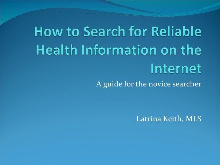 A guide for the novice searcher           Latrina Keith, MLS