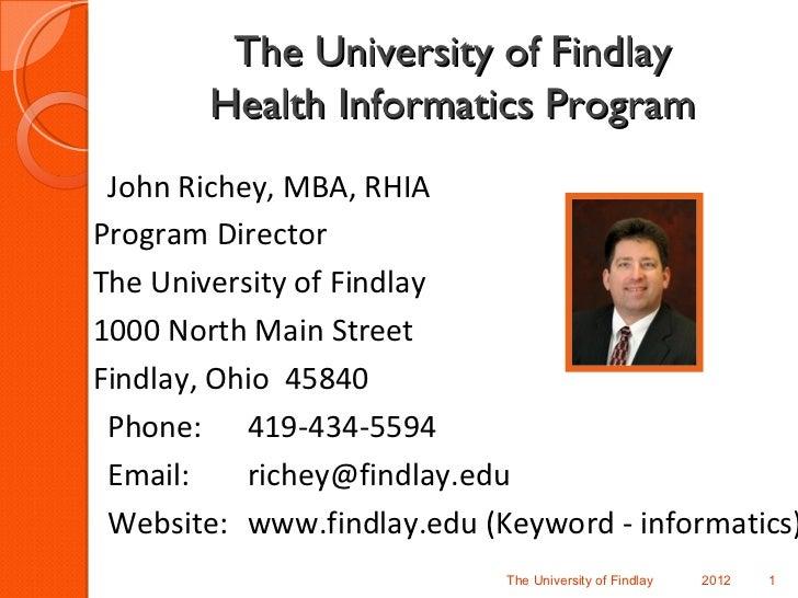 The University of Findlay        Health Informatics Program John Richey, MBA, RHIAProgram DirectorThe University of Findla...