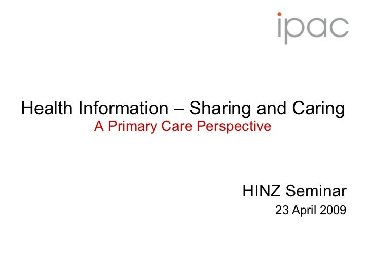 Health Information – Sharing and Caring A Primary Care Perspective HINZ Seminar 23 April 2009