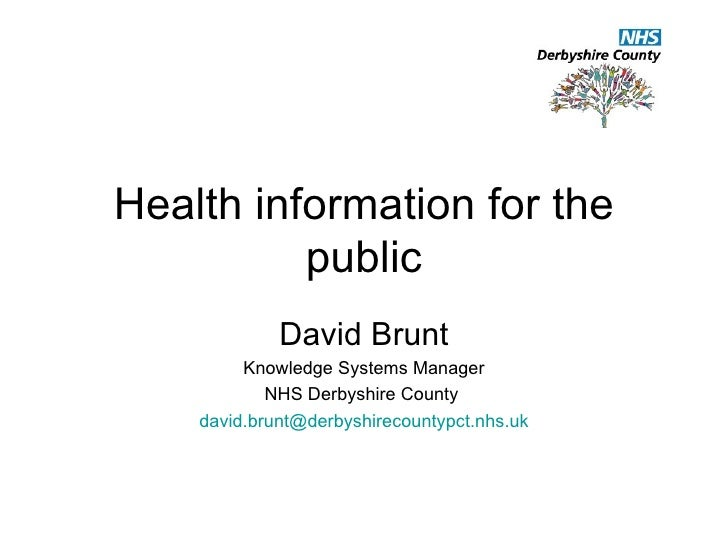 Health information for the public David Brunt Knowledge Systems Manager NHS Derbyshire County  [email_address]