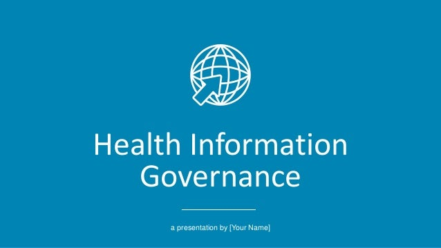 Health Information Governance a presentation by [Your Name]
