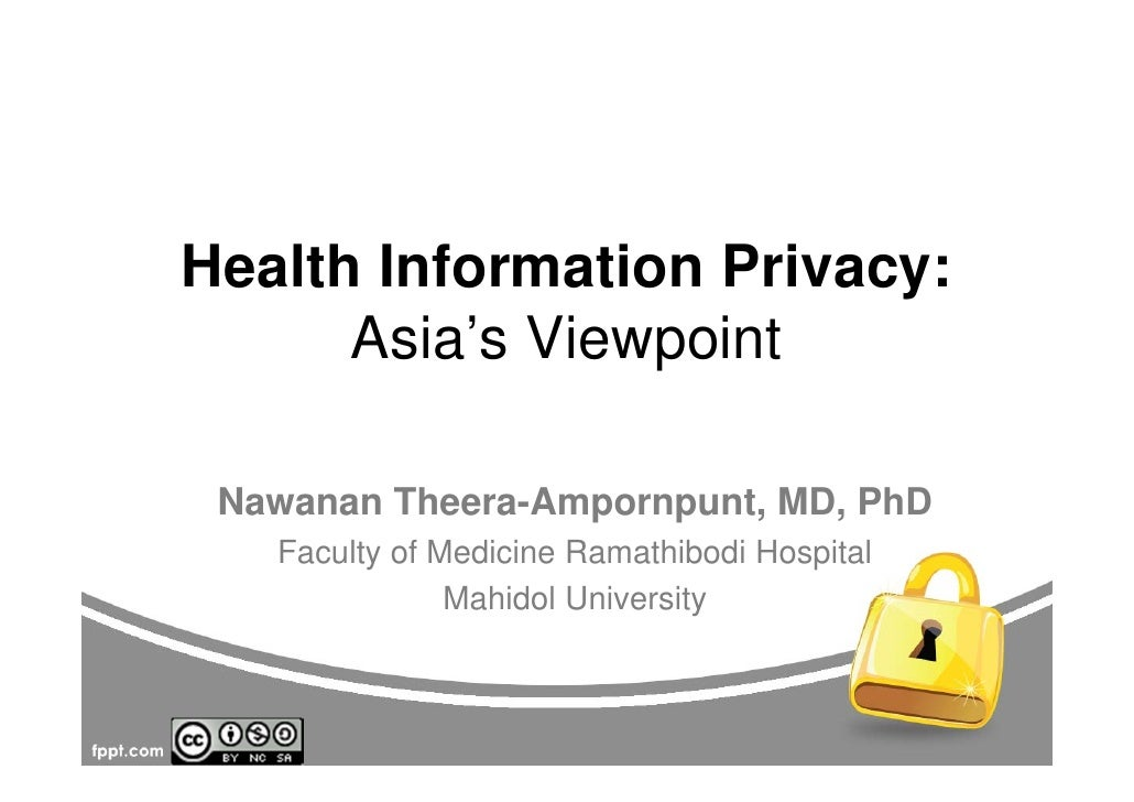Health Information Privacy:      Asia's Viewpoint Nawanan Theera-Ampornpunt, MD, PhD   Faculty of Medicine Ramathibodi Hos...