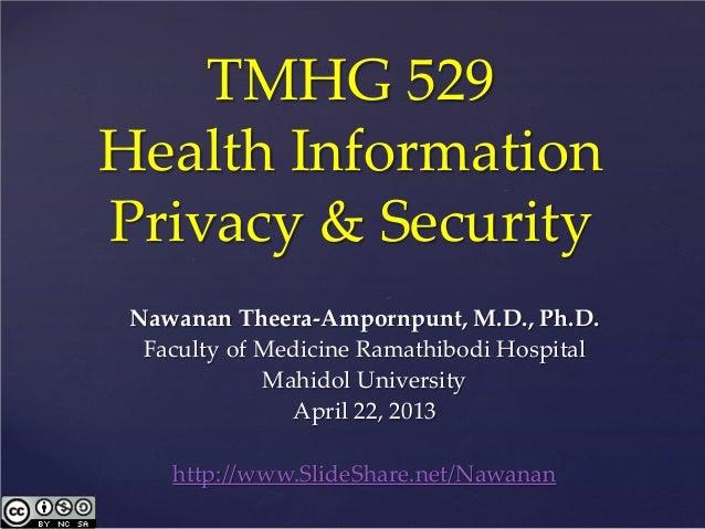 TMHG 529Health InformationPrivacy & Security Nawanan Theera-Ampornpunt, M.D., Ph.D.  Faculty of Medicine Ramathibodi Hospi...