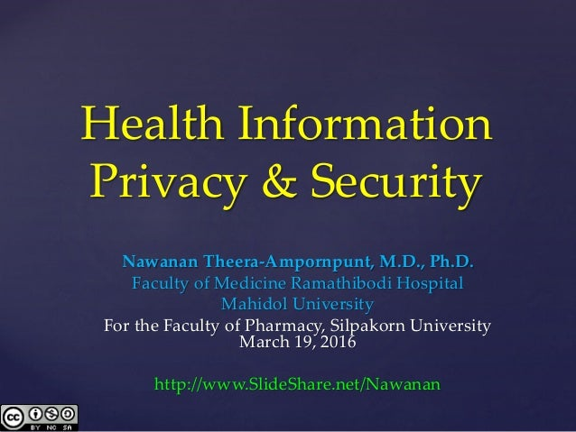 Health Information Privacy & Security Nawanan Theera-Ampornpunt, M.D., Ph.D. Faculty of Medicine Ramathibodi Hospital Mahi...