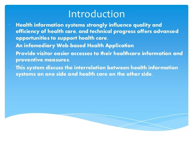 Introduction • Health information systems strongly influence quality and efficiency of health care, and technical progress...