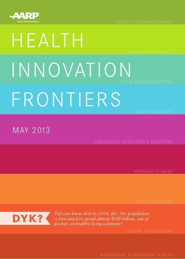 HEALTH INNOVATION FRONTIERS MAY 2013 Did you know that by 2018, the  50+ population is forecasted to spend almost $100 bil...