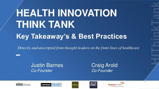 HEALTH INNOVATION THINK TANK Key Takeaway's & Best Practices Craig Arold Co-Founder Directly and unscripted from thought l...