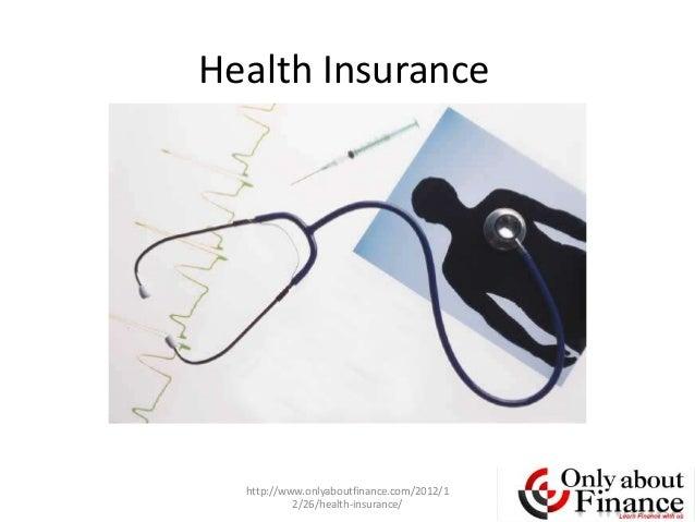 Health Insurance  http://www.onlyaboutfinance.com/2012/1           2/26/health-insurance/