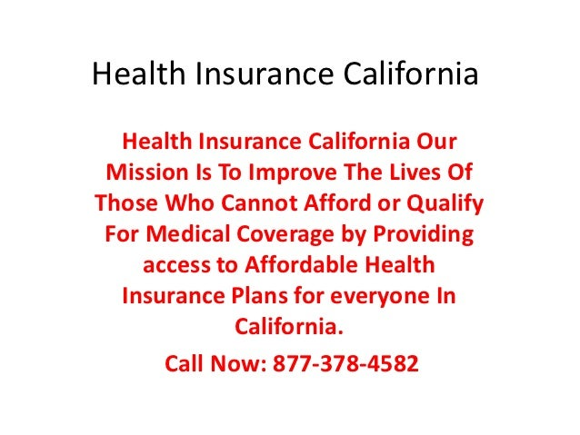 Health Insurance California  Health Insurance California Our Mission Is To Improve The Lives OfThose Who Cannot Afford or ...
