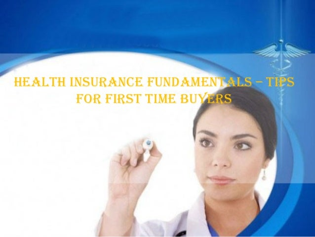 HealtH Insurance Fundamentals – tIps        For FIrst tIme buyers