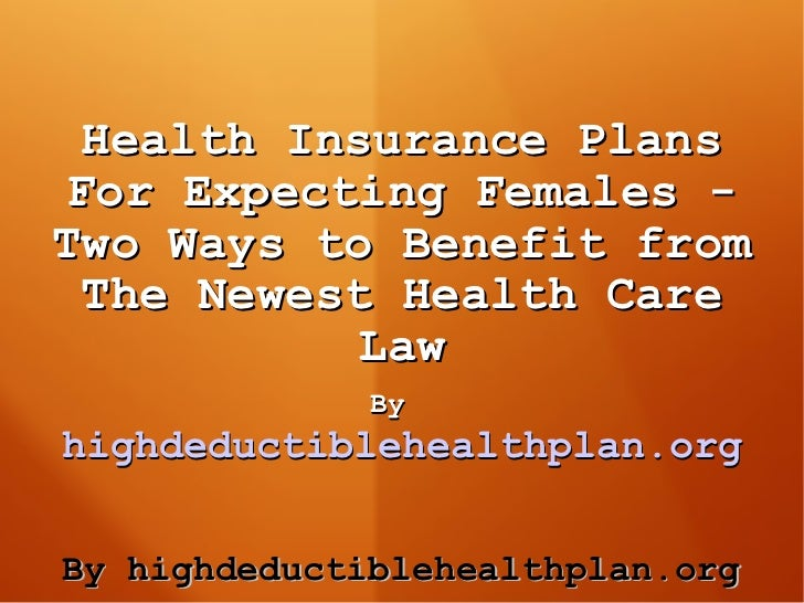 Health Insurance Plans For Expecting Females - Two Ways to Benefit from The Newest Health Care Law By   highdeductibleheal...