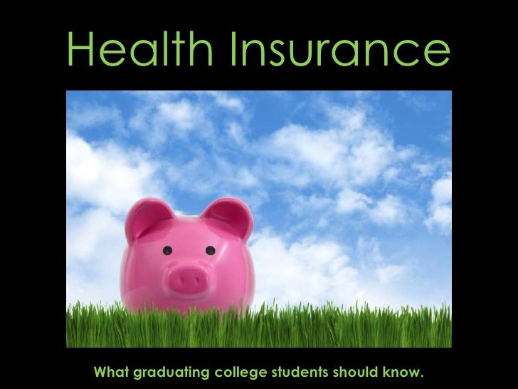 Health Insurance What graduating college students should know.