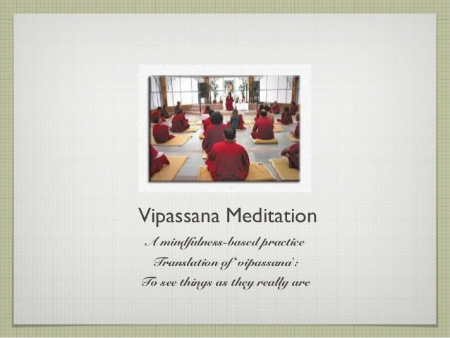 Vipassana MeditationA mindfulness-based practiceTranslation of 'vipassana':To see things as they really are