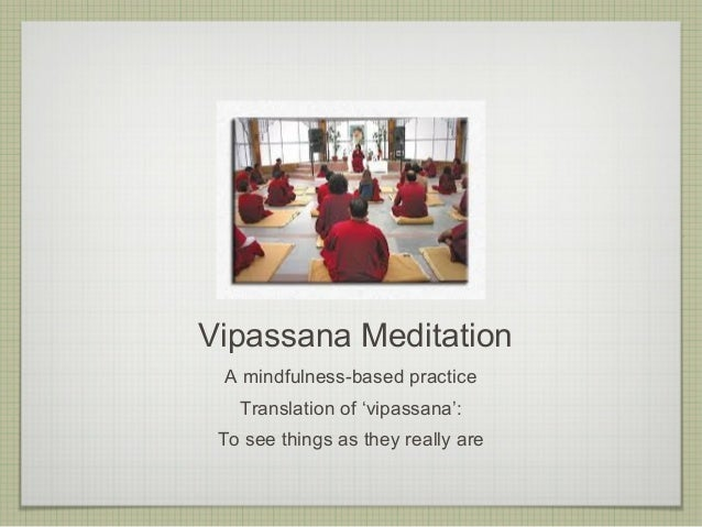 Vipassana MeditationA mindfulness-based practiceTranslation of 'vipassana':To see things as they really are