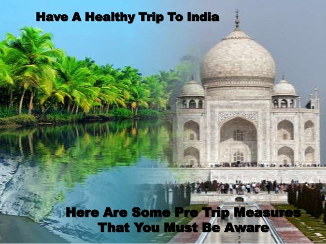 Have A Healthy Trip To India    Here Are Some Pre Trip Measures        That You Must Be Aware