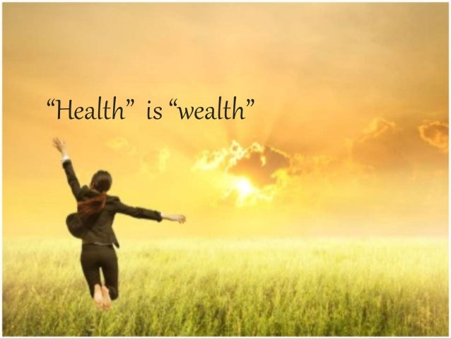 health or wealth which is more important essay Health is better than wealth, what is your opinion essay sample all the wealth in the world is useless if you don't have the health to enjoy it.