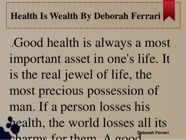 small essays on health is wealth Free exclusive and advanced collection of english essays  health is wealth my home or my family points:  how a bully was made to feel small.