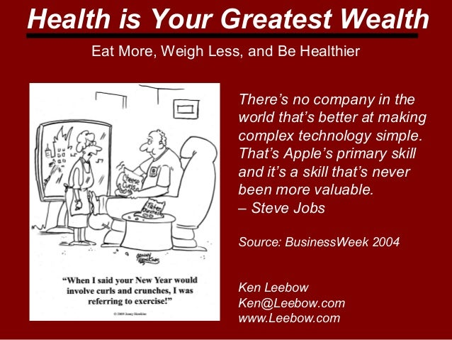 Health is Your Greatest Wealth  Eat More, Weigh Less, and Be Healthier  There's no company in the  world that's better at ...