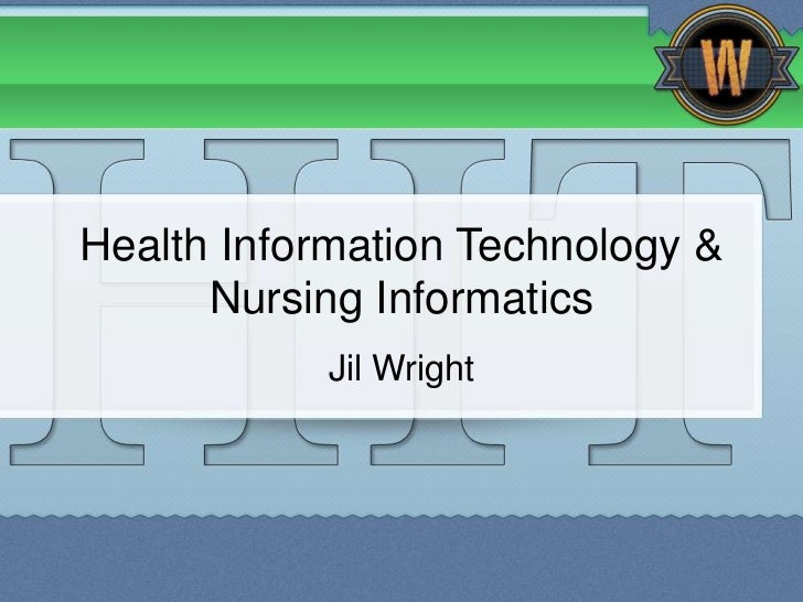 Health Information Technology &      Nursing Informatics           Jil Wright