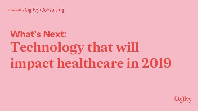 Powered by What's Next: Technology that will impact healthcare in 2019