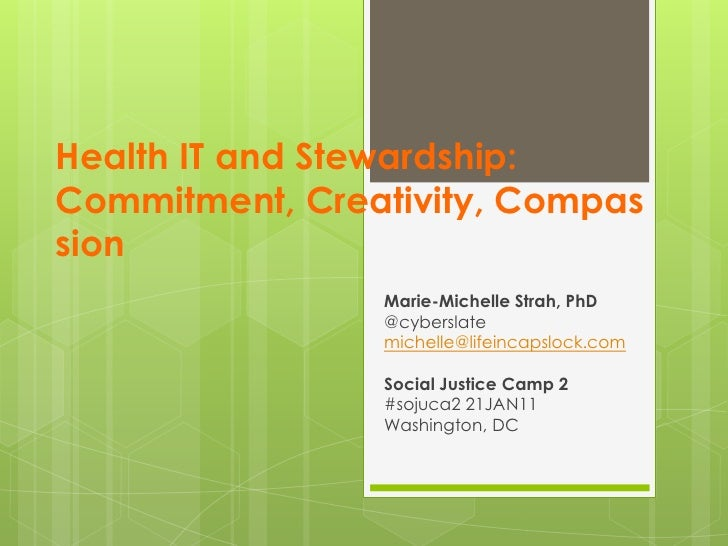 Health IT and Stewardship:Commitment, Creativity, Compassion<br />Marie-Michelle Strah, PhD<br />@cyberslate<br />michelle...