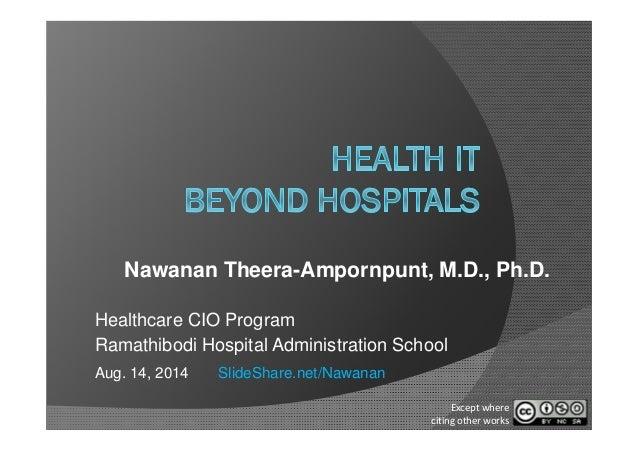 Nawanan Theera-Ampornpunt, M.D., Ph.D. Healthcare CIO Program Ramathibodi Hospital Administration School Aug. 14, 2014 Sli...