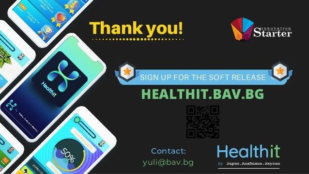 Thank you! SIGN UP FOR THE SOFT RELEASE HEALTHIT.BAV.BG Contact: yuli@bav.bg