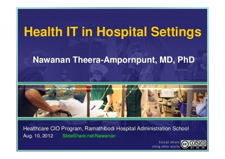 Health IT in Hospital Settings    Nawanan Theera-Ampornpunt, MD, PhDHealthcare CIO Program, Ramathibodi Hospital Administr...