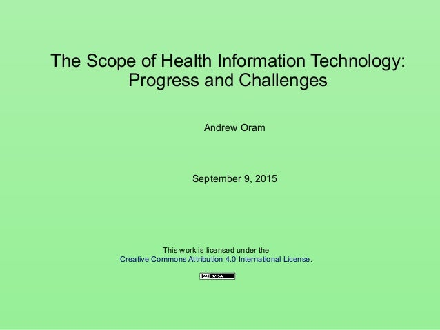 The Scope of Health Information Technology: Progress and Challenges Andrew Oram This work is licensed under the Creative C...