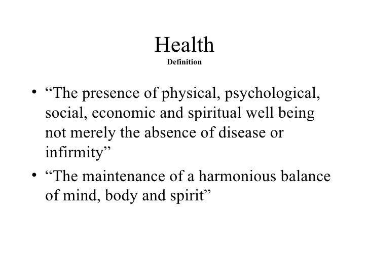 """Health Definition <ul><li>""""The presence of physical, psychological, social, economic and spiritual well being not merely t..."""