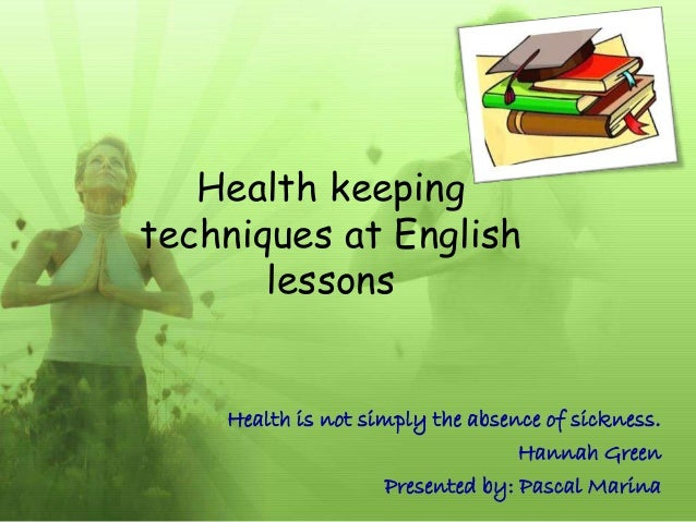 Health keepingtechniques at English       lessons    Health is not simply the absence of sickness.                        ...