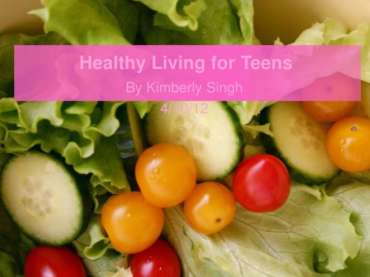 Healthy Living for Teens     By Kimberly Singh          4/10/12