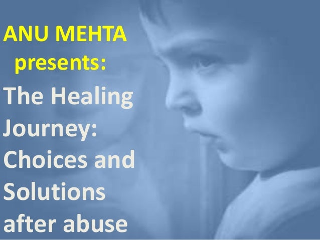 ANU MEHTA presents: The Healing Journey: Choices and Solutions after abuse