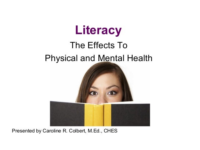 Literacy The Effects To Physical and Mental Health Presented by Caroline R. Colbert, M.Ed., CHES