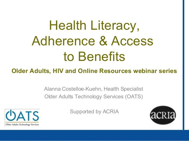 Health Literacy,Adherence & Accessto BenefitsOlder Adults, HIV and Online Resources webinar seriesQuickTime™ and adecompre...