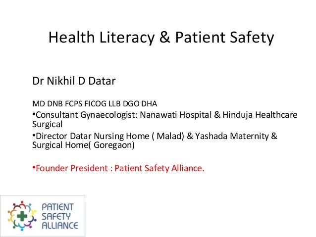 Health Literacy & Patient SafetyDr Nikhil D DatarMD DNB FCPS FICOG LLB DGO DHA•Consultant Gynaecologist: Nanawati Hospital...