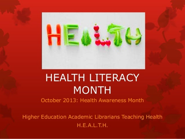 HEALTH LITERACY            MONTH      October 2013: Health Awareness MonthHigher Education Academic Librarians Teaching He...