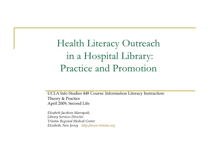 Health Literacy Outreach  in a Hospital Library:  Practice and Promotion  UCLA Info Studies 448 Course: Information Litera...